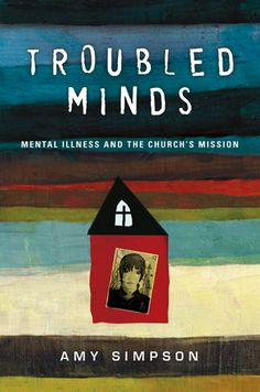 Troubled Minds: Mental Illness and the Church's Mission - eBook by Amy Simpson Good Books, Books To Read, My Books, Mental Health Awareness, Book Journal, Christian Women, Mental Illness, So Little Time, Christianity