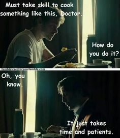 It just takes time and patients. Dr Hannibal Lecter, Hannibal Tv Series, Nbc Hannibal, Hannibal Quotes, Hannibal Funny, God Help Me, Hugh Dancy, Mads Mikkelsen, Me Tv
