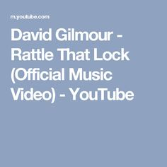 David Gilmour - Rattle That Lock (Official Music Video) - YouTube