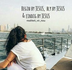 Begin by Jesus Bly by Jesus Eindig by Jesus ❤ Afrikaanse Quotes, Relationship Texts, Christian Quotes, Kos, Christianity, Qoutes, Love Quotes, Bible, Cards