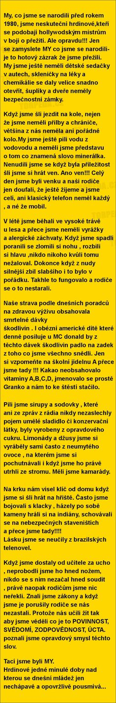 My, co jsme se narodili před rokem 1980... | torpeda.cz - vtipné obrázky, vtipy a videa Story Quotes, Jokes Quotes, True Words, Motto, True Stories, Funny Pictures, Inspirational Quotes, Wisdom, Lol