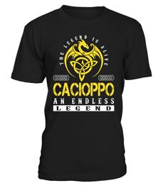 The Legend is Alive CACIOPPO An Endless Legend Last Name T-Shirt #LegendIsAlive