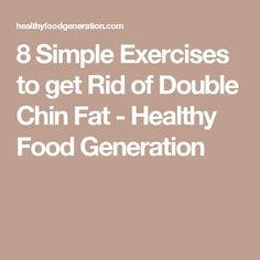 8 Simple Exercises to get Rid of Double Chin Fat - Healthy Food Generation