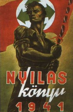 Poster for the Hungarian Arrow Cross Party, a Fascist organization. Ww2 Posters, Nazi Propaganda, Romantic Love Stories, Germany Ww2, Political Art, Poster Pictures, European History, Illustrations And Posters, World War Two