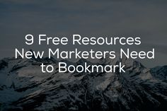 Here are 9 Free Resources New Marketers Need to Bookmark!