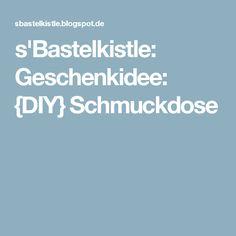 s'Bastelkistle: Geschenkidee: {DIY} Schmuckdose