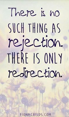 There is no such thing as rejection.  There is only redirection.
