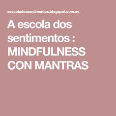 A escola dos sentimentos : MINDFULNESS CON MANTRAS
