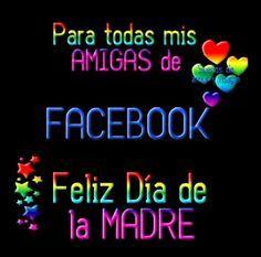 Para Todas Mis Amigas De Facebook Feliz Dia De La Madre