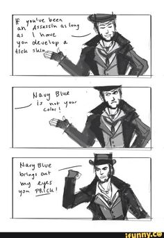 """""""Navy blue brings out my eyes, you prick!"""" You tell them, Jacob! (Assassin's Creed Syndicate)"""