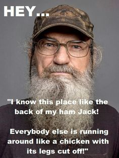 Uncle Si Robertson :)