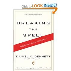 """Breaking the Spell: Religion as a Natural Phenomenon: Daniel C. Dennett """" Is religion a product of blind evolutionary instinct or rational choice? Is it truly the best way to live a moral life? Ranging through biology, history, and psychology, Daniel C. Dennett charts religion's evolution from """"wild"""" folk belief to """"domesticated"""" dogma. Not an antireligious screed but an unblinking look beneath the veil of orthodoxy, Breaking the Spell will be read and debated by believers and skeptics…"""