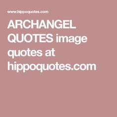 ARCHANGEL QUOTES image quotes at hippoquotes.com