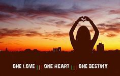 One love, one heart, one destiny