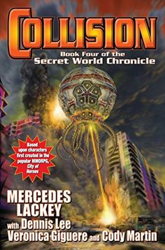 Collision: Book Four in the Secret World Chronicle by Mercedes Lackey http://www.amazon.com/dp/147673691X/ref=cm_sw_r_pi_dp_nowqwb1Q0M2XF
