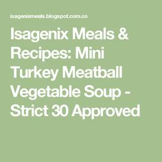 Isagenix Meals & Recipes: Mini Turkey Meatball Vegetable Soup - Strict 30 Approved