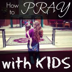 How to pray with kids.