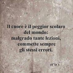 Il peggior scolaro ...El corazón es el peor alumno del mundo: a pesar de muchas lecciones, comete siempre los mismos errores.