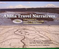 Ahtna travel narratives : a demonstration of shared geographic knowledge among Alaska Athabascans told by Jim McKinley . transcribed and edited by James Kari. Indigenous Peoples Day, Alaska, Knowledge, Beach, Water, Books, Travel, Outdoor, Gripe Water
