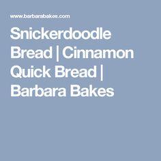 Snickerdoodle Bread | Cinnamon Quick Bread | Barbara Bakes