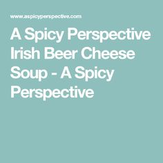 A Spicy Perspective Irish Beer Cheese Soup - A Spicy Perspective