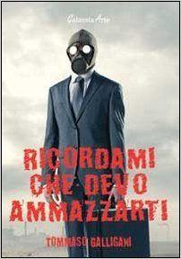 Titolo:  Ricordami che devo ammazzarti   Autore:  Tommaso Galligani   Pagine:  160   Prezzo:  € 16...