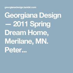 Georgiana Design — 2011 Spring Dream Home, Merilane, MN. Peter...
