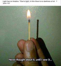 Light has no shadow...