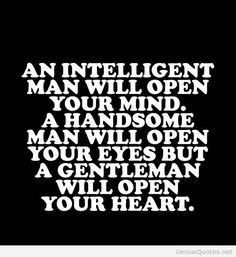 An intelligent man will open your mind
