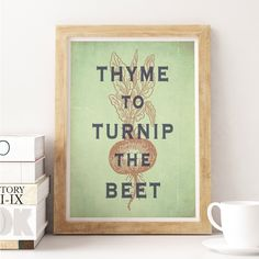 Typographic print, art for kitchen, wall decor, kitchen art, digital print, quote art, wall hanging, Thyme To Turnip The Beet ™ by HappyLetterShop on Etsy https://www.etsy.com/listing/168993365/typographic-print-art-for-kitchen-wall