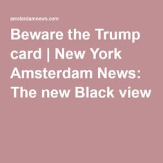 Beware the Trump card | New York Amsterdam News: The new Black view