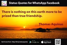 There is nothing on this earth more to be prized than true friendship. Thomas Aquinas