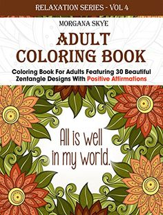 Adult Coloring Book: Coloring Book For Adults Featuring 30 Beautiful Zentangle Designs With Positive Affirmations (Relaxation Series 4)