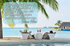 Daydreaming with James Allen: You are today where your thoughts have brought you; you will be tomorrow where your thoughts take you.