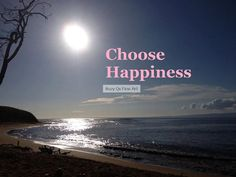 Happiness is a CHOICE! Download this image to Print off in your own size, then frame! Only 3.50 each!!