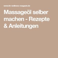 Massageöl selber machen - Rezepte & Anleitungen Wellness, Oil, Beauty, Diy Beauty, Organic Beauty, Remedies, Health, Tutorials, Rezepte
