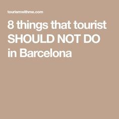 8 things that tourist SHOULD NOT DO in Barcelona