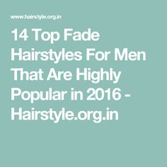 14 Top Fade Hairstyles For Men That Are Highly Popular in 2016 - Hairstyle.org.in