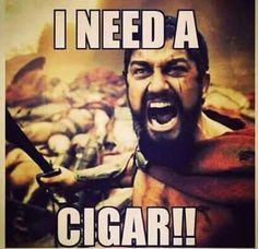 I NEED A CIGAR!!