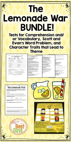 Are you in need of some great activities for The Lemonade War?  You have found them in this BUNDLE!  Get the tests you need to assess each chapter!  Have some fun figuring out Scott and Evan's math!  At the end of your study, work in teams to discover the character traits and the themes that go with each character!  So much fun at one great price!  Head on over to The Best Days to get it now!