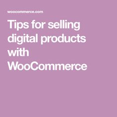 Tips for selling digital products with WooCommerce