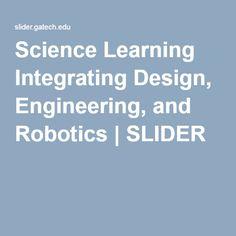 Science Learning Integrating Design, Engineering, and Robotics | SLIDER