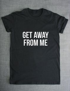 Get Away From Me T-Shirt by ResilienceStreetwear on Etsy