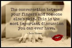 The conversation between your fingers and someone else's skin.