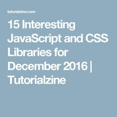 15 Interesting JavaScript and CSS Libraries for December 2016 | Tutorialzine