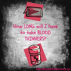 How long will I have to take blood thinners? Find out about common courses of treatment and what you should be asking your doctor about yours.
