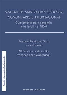 Manual de ámbito jurisdiccional comunitario e internacional : guía práctica para abogados ante la UE y el TEDH / Begoña Rodríguez Díaz (coordinadora) ; Alfonso Ramos de Molins, Francisco Sanz Gandasegui