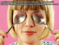Appliquez 2 cuillères glacées sur vos yeux, après les avoir  laissées 15 min au congélateur pour faire disparaître les cernes