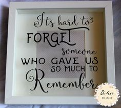 Love quotes: Memorial frame, sentimental keepsake box frame with a lovely quote Rememberance frame It's hard to forget someone who gave us so much – Quotes Memories Box, Memories Quotes, Photo Memories, Funeral Memorial, Memorial Gifts, Memorial Ideas, Sympathy Gifts, Sympathy Cards, Grieving Quotes