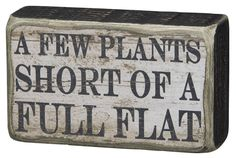 A Few Plants Short of A Full Flat Whimsical Box Sign Gardening Flowers Signs | eBay